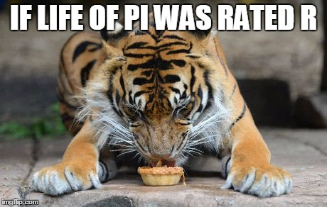 If life of pi was rated r Tiger Meme