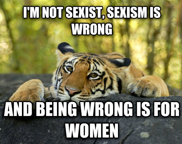 I'm not sexist sexism is wrong and being wrong is for Tiger Meme