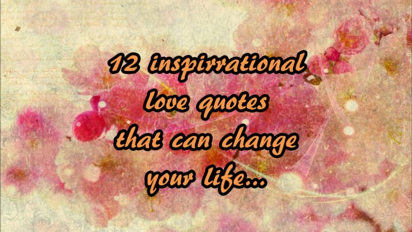 Inspirational Love Quotes 12 inspirational love quotes that can change your life