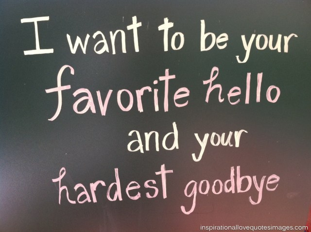 Inspirational Love Quotes i want to be your favorite hello and your