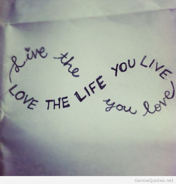 Inspirational Love Quotes live the love the life you live love you
