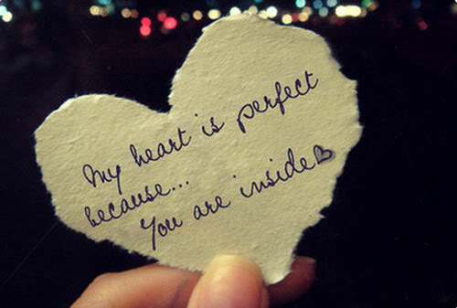 Inspirational Love Quotes my heart is perfect because you are inside