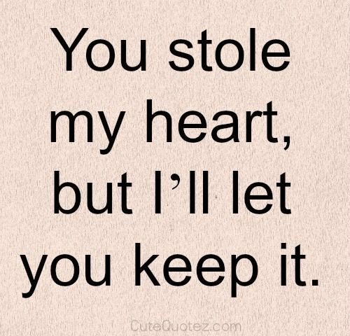 Inspirational Love Quotes you stole my heart but i'll let you keep it