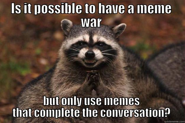 Is it possible to have a meme war Memes
