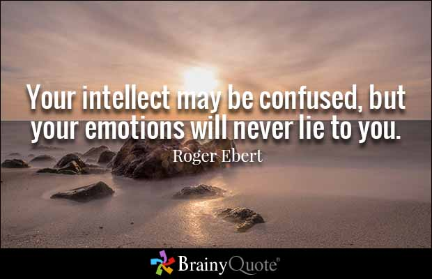 Lie Quotes Your intellect may be confused but you emotions