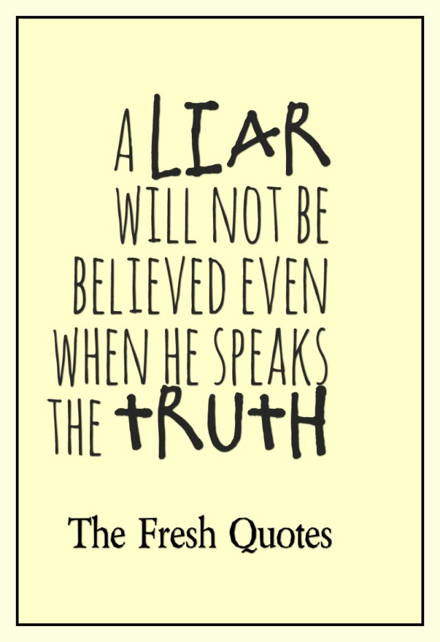 Lie Quotes a liar will not be believed even when he speaks