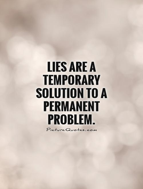 Lie Quotes lies are a temporary solution to a permanent problem