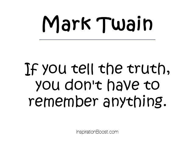 Lie Quotes mark twain if you tell the truth you don't have to
