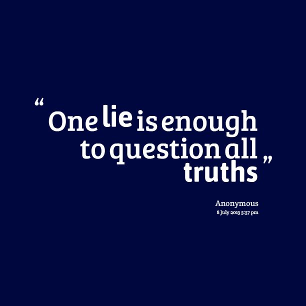 Lie Quotes one lie is enough to question all truths