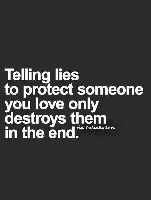 Lie Quotes telling lies to protect someone you love only destroys them in the end