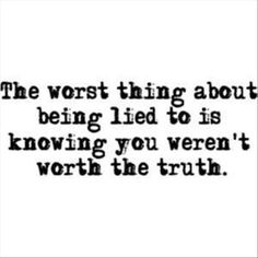 Lie Quotes the worst thing about being lied to is knowing