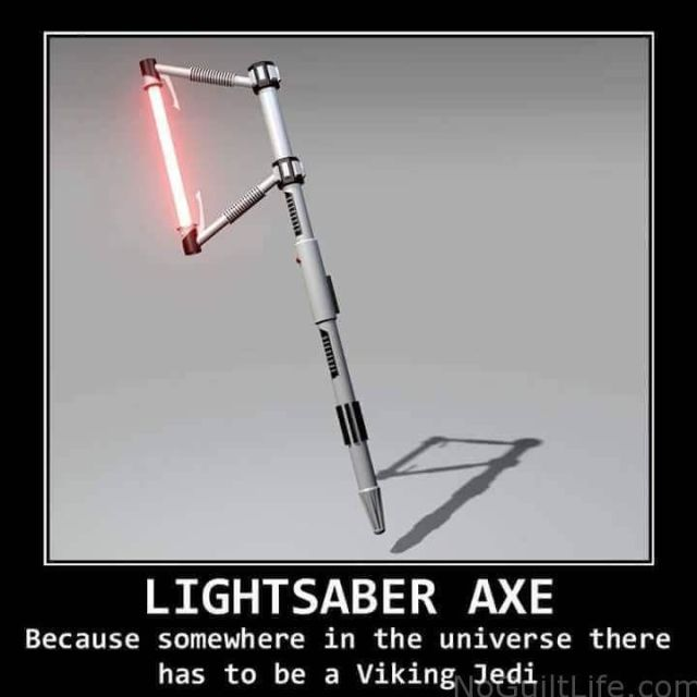 Light saber axe because somewhere in the Star War Meme