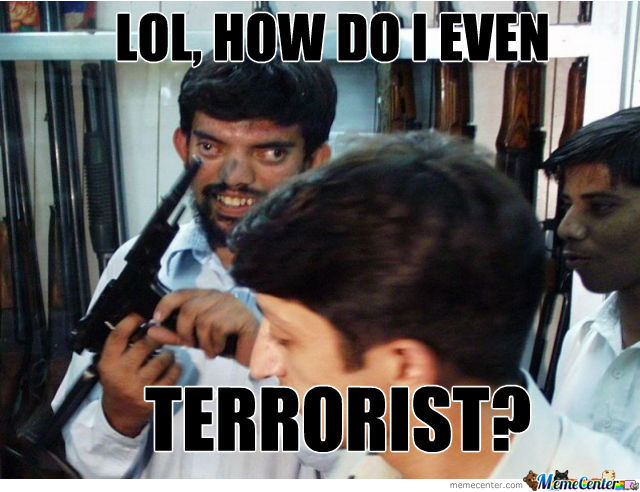 Lol how do i even terrorist Terrorists Meme
