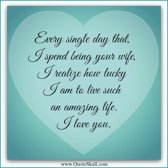 Love Quotes For Husband every single day that i spend being