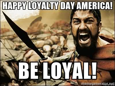 Loyalty Day America Be Loyal Funny Memes