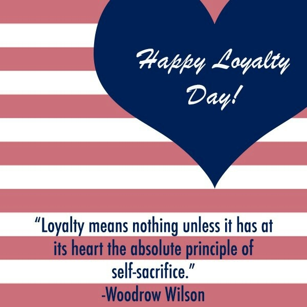 Loyalty Means Nothing Unless It has It Its Heart the Absolute Principle Of Self Sacrifice Woodrow Wilson Quotes Happy Loyalty Day Image