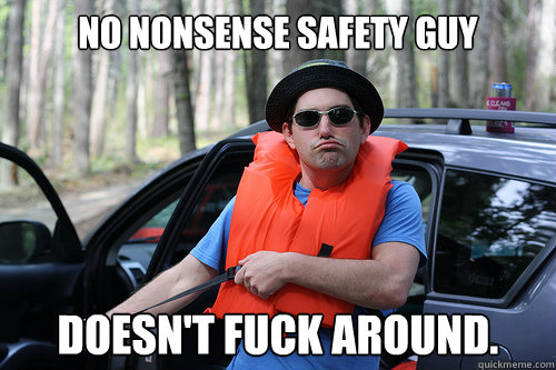 No nonsense safety guy doesn't fuck around Safety Meme