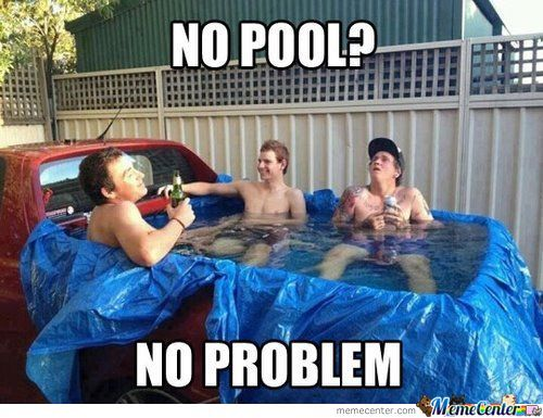 No pool no problem Redneck Memes
