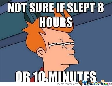 Not sure if slept 8 hours or 10 minutes Sleeping Meme