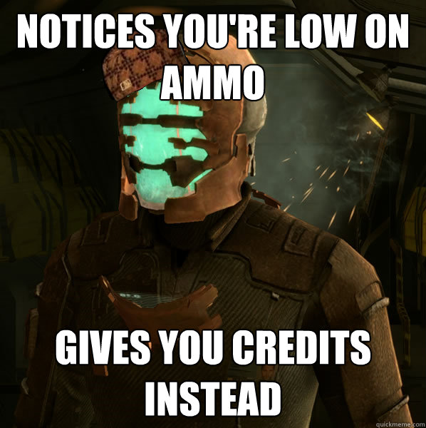Notices you're low on ammo gives you creadits instead Space Memes