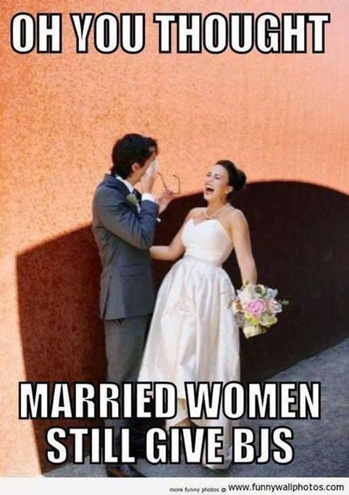 Oh you thought married women still Wedding Meme