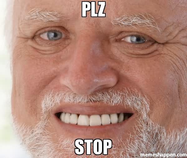 Plz Stop Stop Meme