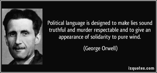 Political Quotes Political language is designed to make lies sound truthful and murder