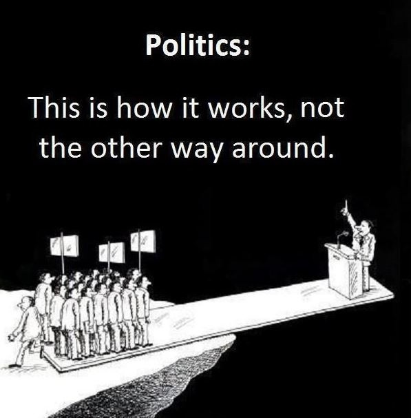 Political Quotes Politics this is how it not the other way around