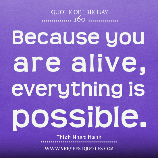 Possible Quotes Because you are alive everything is possible