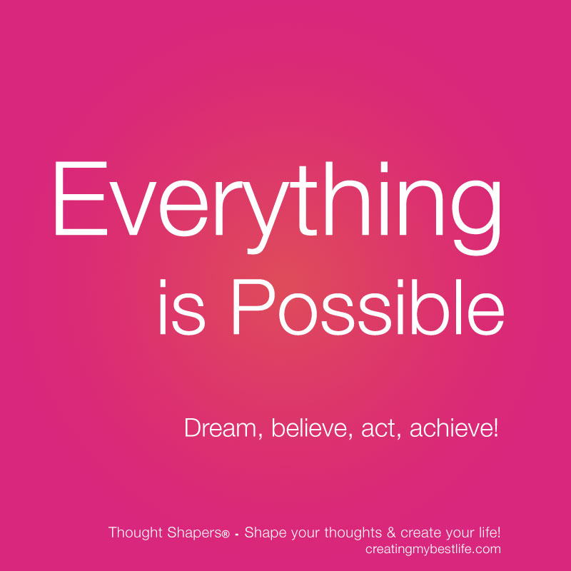 Possible Quotes Everything is possible dream believe act achieve