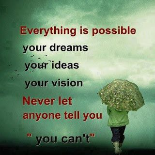 Possible Quotes Everything is possible your dreams your ideas your vision never let anyone tell you