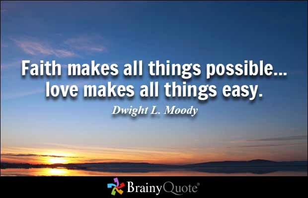 Possible Quotes Faith makes all things possible love makes all things easy