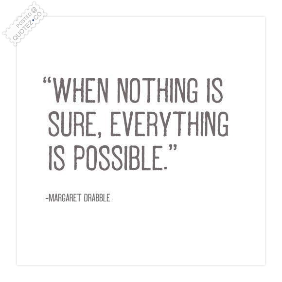 Possible Quotes When nothing is sure everything is possible