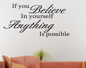 Possible Quotes if you believe in yourself anything