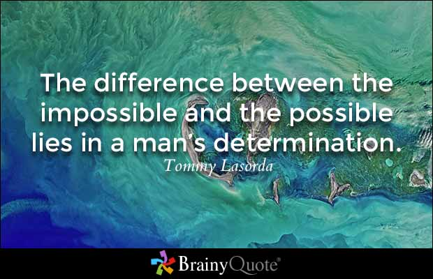 Possible Quotes the difference between the impossible and the possible lies in a man's determination