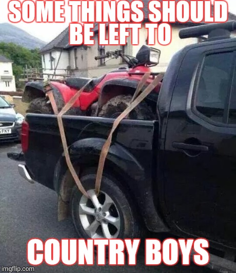 Redneck Meme Some things Should be left to country boys