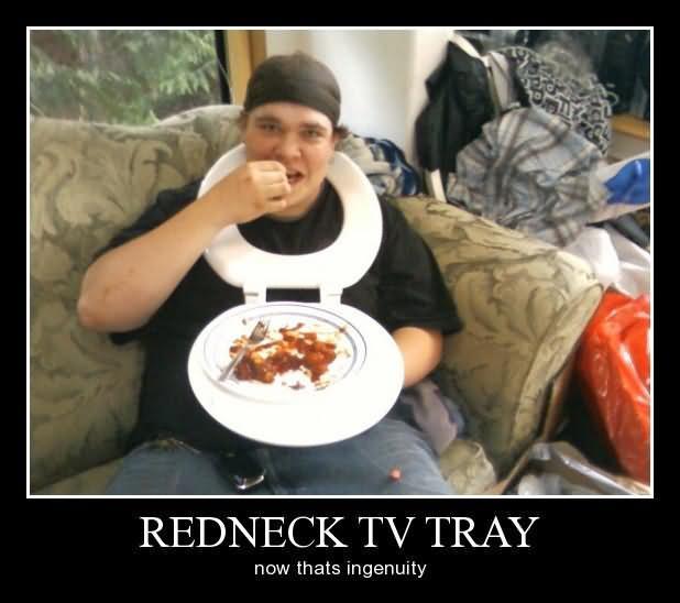 Redneck tv tray now thats ingenuity Redneck Meme