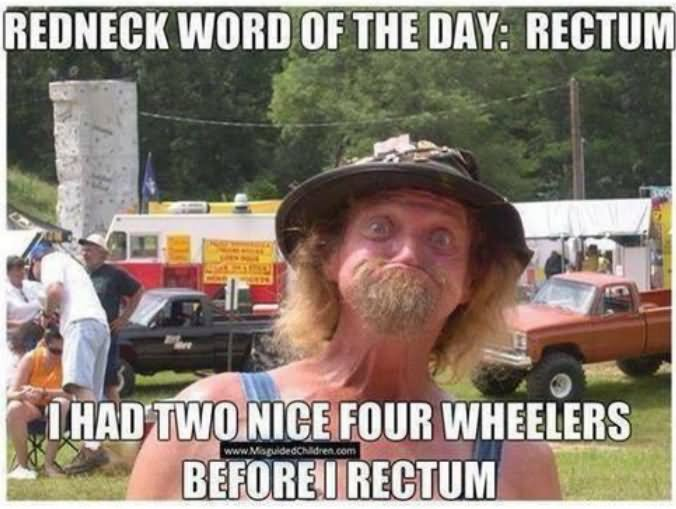 Redneck word of the day rectum i had two `Redneck Memes