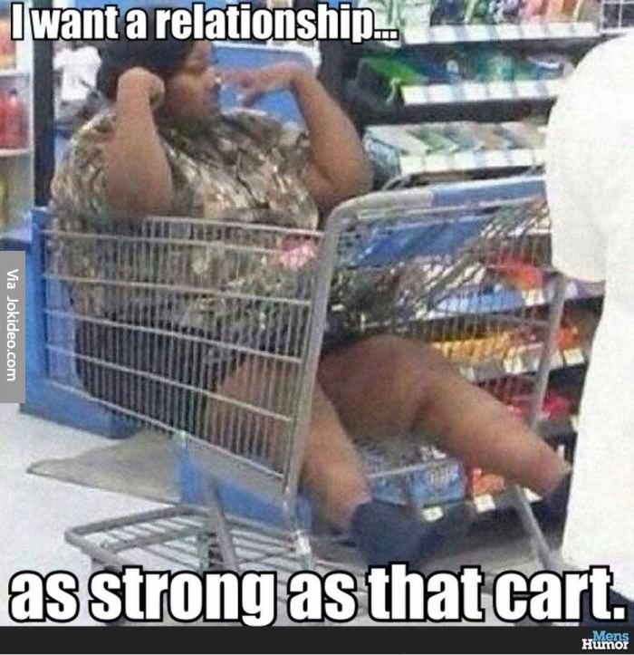 Relationship Meme I want a relationship as strong as that cart