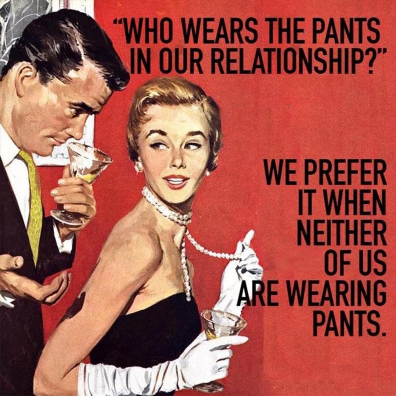 Relationship Meme Who wears the pants in our relationship we prefer it when