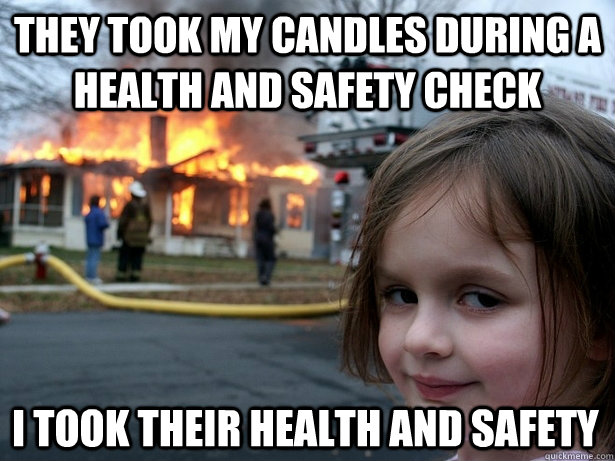 Safety Meme They took my candles during a health and safety check i took