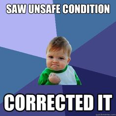 Saw unsafe condition corrected it Safety Meme