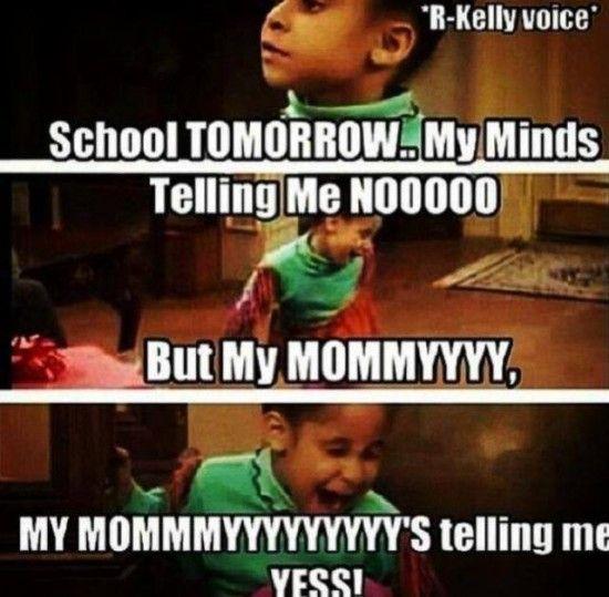 School tomorrow my minds telling me noooo but my mommyyyyyy School Memes