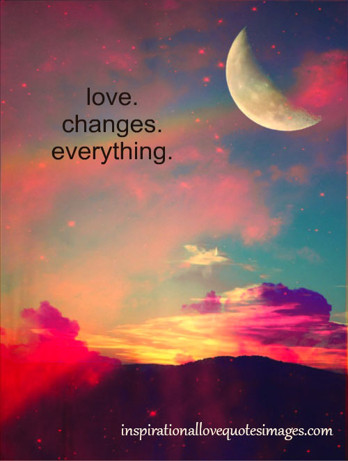 Short Love Quotes love changes everything