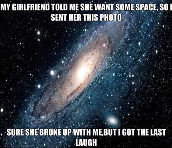 Space Memes My girlfriend told me she want some space