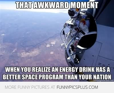 Space Memes That awkward moment when you realize an energy drink has a better space