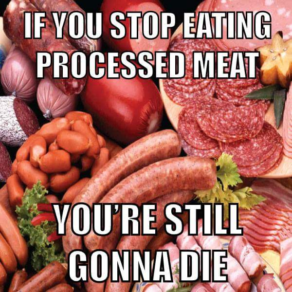 Stop Memes If you stop eating processed meat you 're