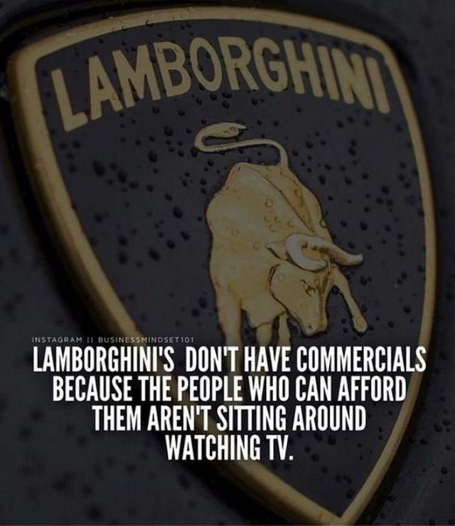 Success Quotes Lamborghini's don't have commercials because the people who can afford them