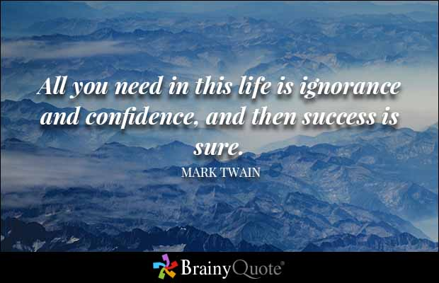 Success Quotes all you need in this life is ignorance and confdence