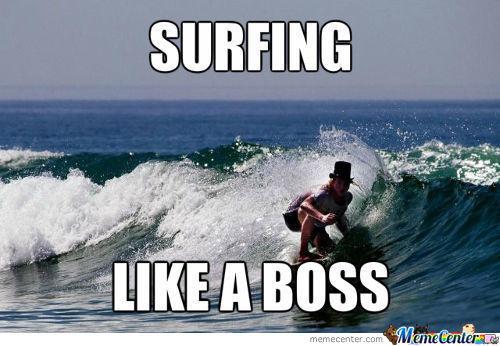 Surfing like a boss Surfing Meme.